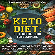 Keto Diet: A Complete Guide for Beginners: A Low-Carb, High-Fat Diet for Weight Loss, Fat Burning, and Healthy Living Audiobook by Sarah Maddington Narrated by Brooke Pillifant