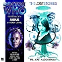 Doctor Who - The Lost Stories - Animal Audiobook by Andrew Cartmel Narrated by Sylvester McCoy, Angela Bruce, Beth Chalmers