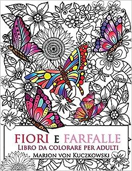 Amazon It Fiori E Farfalle Libro Da Colorare Per Adulti Von