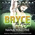 Bryce: The Player, Book 1 Audiobook by Nana Malone Narrated by Traci Odom, Sebastian York