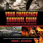 Your Emergency Survival Guide: How to Survive Natural and Homemade Disasters, 36 Safety Tips on How to Prepare Yourself and Survive Any Disaster | Sandra L. Wellington