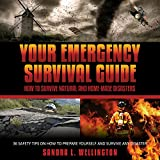 Your Emergency Survival Guide: How to Survive Natural and Homemade Disasters, 36 Safety Tips on How to Prepare Yourself and Survive Any Disaster