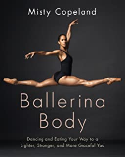 0943db757be10 Ballerina Body: Dancing and Eating Your Way to a Lighter, Stronger, and…