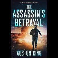 The Assassin's Betrayal: CIA Assassin (Jason Drake Book 1)