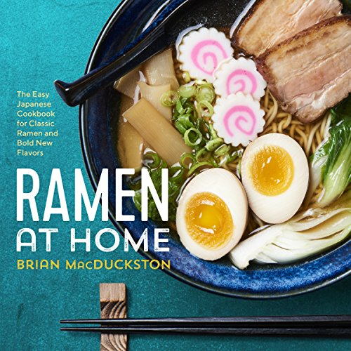 Ramen at Home: The Easy Japanese Cookbook for Classic Ramen and Bold New Flavors by Brian MacDuckston