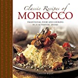 Classic Recipes of Morocco: Traditional Food And Cooking In 25 Authentic Dishes