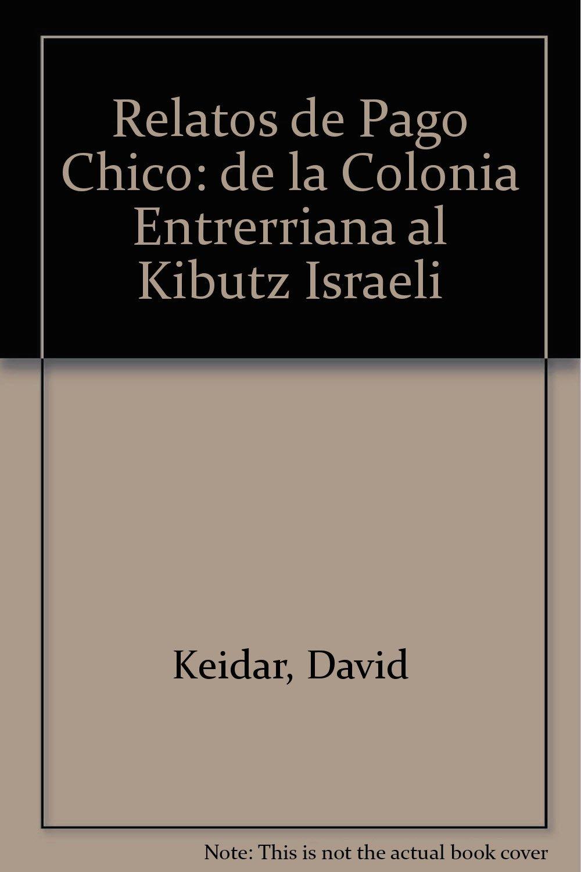 Relatos de Pago Chico: de la Colonia Entrerriana al Kibutz ...