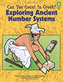 Can You Count in Greek?: Exploring Ancient Number Systems, Grades 5-8