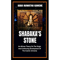 Shabaka's Stone: An African Theory on the Origin and Continuing Development of the Cosmic Universe (English Edition)