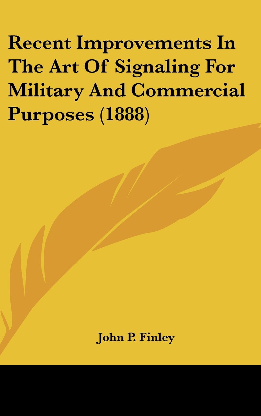 Download Recent Improvements In The Art Of Signaling For Military And Commercial Purposes (1888) pdf