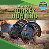 We're Going Turkey Hunting (Hunting and Fishing: A Kid's Guide)