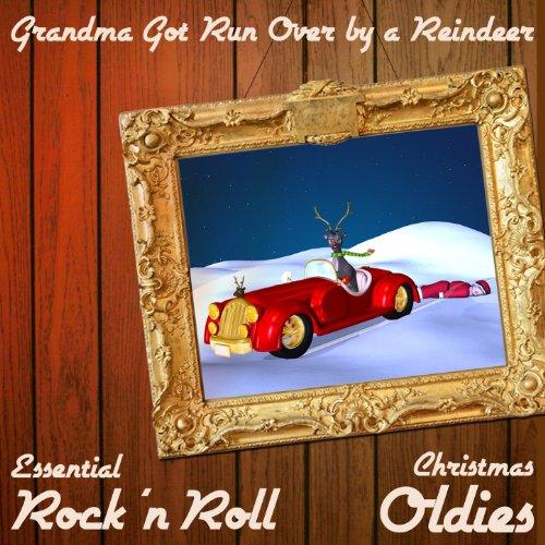 Grandma Got Run over by a Reindeer: Essential Rock 'N Roll Christmas Oldies with Blue Christmas, Run Rudolph Run, Feliz Navidad, Snoopy's Christmas, I Saw Mommy Kissing Santa Clause & More