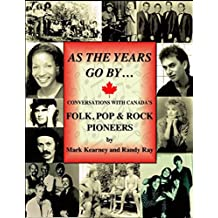 As The Years Go By ...: Conversations With Canada's Folk, Pop & Rock Pioneers