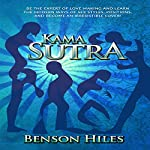 Kama Sutra: Be the Expert of Love Making and Learn the Modern Ways of Sex Styles, Positions, and Become an Irresistible Lover | Benson Hiles