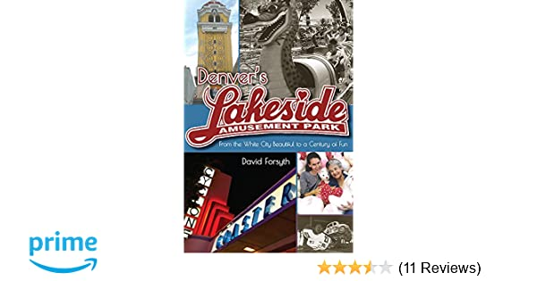 Denvers Lakeside Amusement Park From The White City Beautiful To A