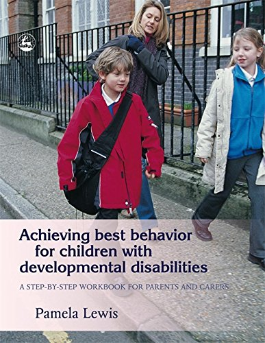 Achieving Best Behavior for Children with Developmental Disabilities: A Step-by-Step Workbook for Parents and Carers
