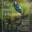 The Soul's Religion: Cultivating a Profoundly Spiritual Way of Life Audiobook by Thomas Moore Narrated by Nelson Runger