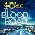 The Blood Road: Logan McRae, Book 11   Stuart MacBride