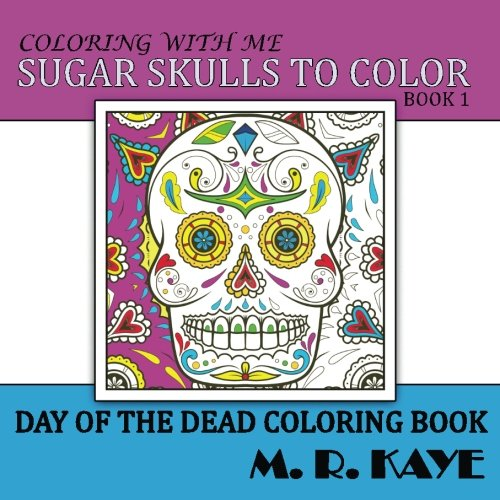 Sugar Skulls To Color v1: Day of the Dead Coloring Book Book 1 (Volume 1) ()
