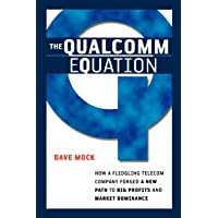 The Qualcomm Equation: How a Fledgling Telecom Company Forged a New Path to Big Profits and Market Dominance