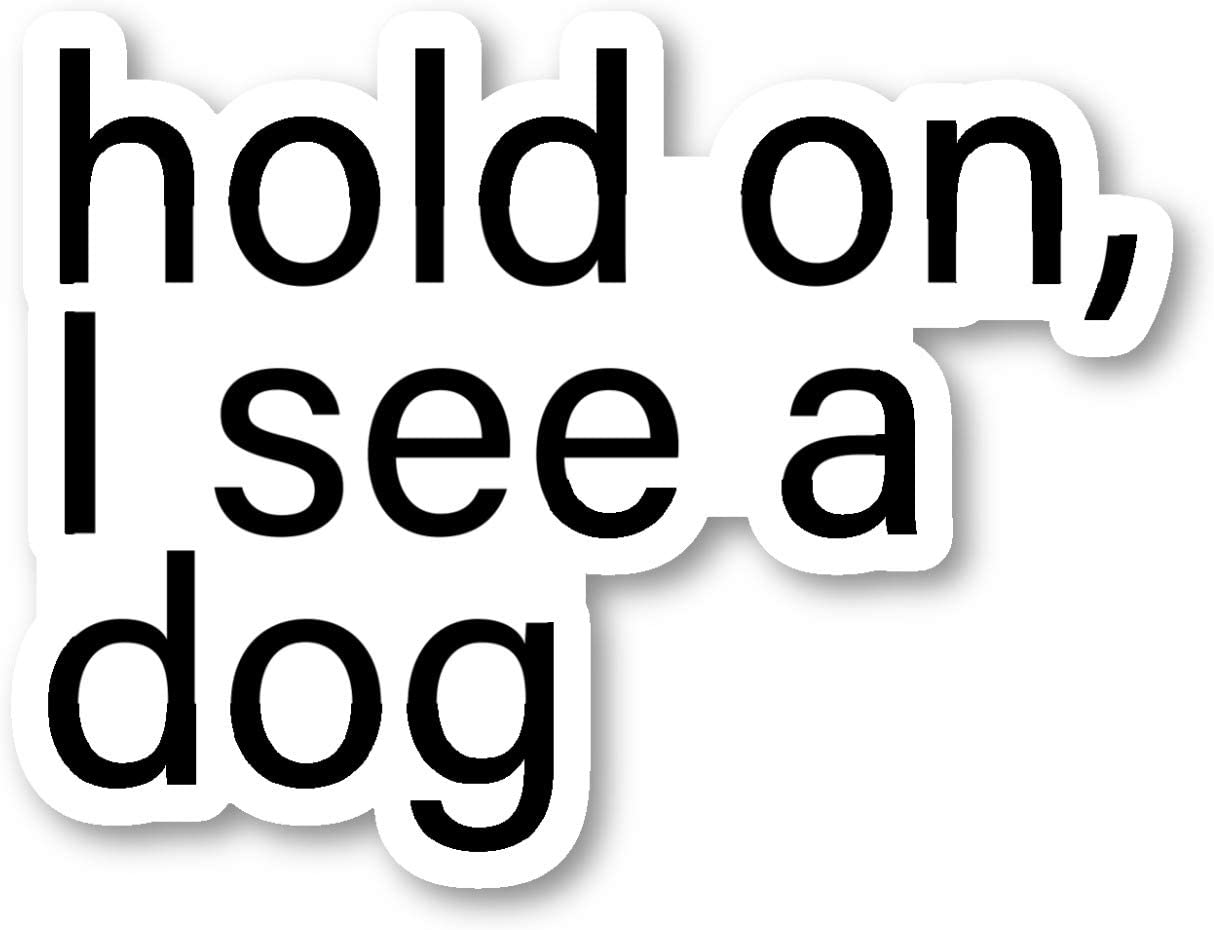 Hold On I See A Dog Sticker Funny Dog Quotes Stickers - Laptop Stickers - Vinyl Decal - Laptop, Phone, Tablet Vinyl Decal Sticker S214666 (5 Inches)