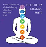 Deep Delta Chakra Suite- Sound Medicine for Chakra Balancing of the Body Mind and Soul