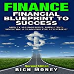 Finance: Financial Blueprint to Success: Money Management, Budgeting, Investing & Planning for Retirement | Rich Money
