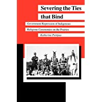 Severing the Ties that Bind: Government Repression of Indigenous Religious Ceremonies on the Prairies