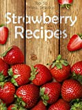 Strawberry Recipes: Top 50 Most Delicious Strawberry Recipes (Recipe Top 50's Book 60)
