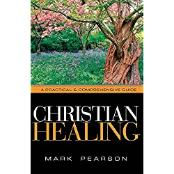 Christian Healing: A Practical & Comprehensive Guide