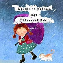Das kleine Madchen sagt Alhamdulillah (German Edition)