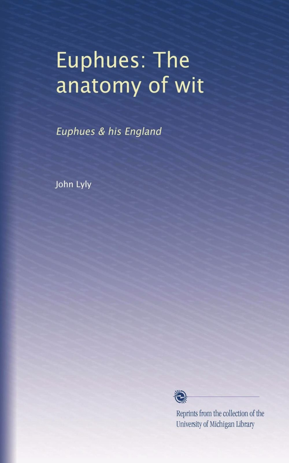 Euphues The Anatomy Of Wit Euphues His England John Lyly