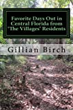 Favorite Days Out in Central Florida from the Villages Residents, Gillian Birch, 1481113054