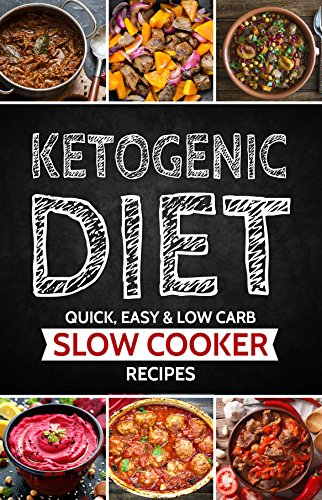 Ketogenic Diet: Slow Cooker Recipes that are Low Carb, Easy and Quickly Prepared (Ketogenic Diet for Beginners, Keto, Ketosis, Sugar Detox) by Quality Cookings