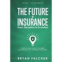 The Future of Insurance: From Disruption to Evolution: Volume I. The Incumbents