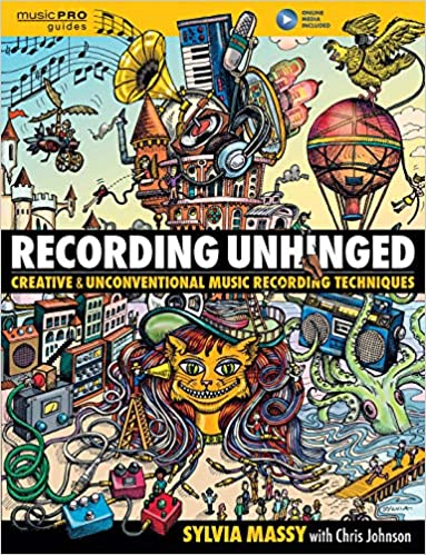 Recording Unhinged Creative and Unconventional Music Recording Techniques