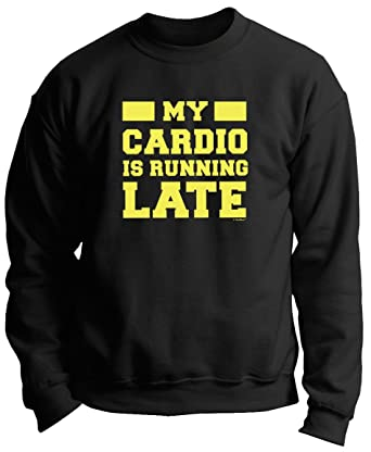 07155da7db Amazon.com: ThisWear My Cardio is Running Late Gym Funny Workout Premium Crewneck  Sweatshirt: Clothing