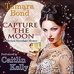 Capture the Moon: Mystical Moonlight Mysteries, Volume 1   Tamara Bond