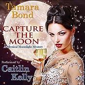 Capture the Moon: Mystical Moonlight Mysteries, Volume 1 | Tamara Bond