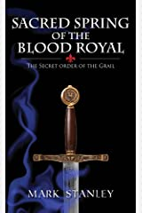 The Sacred Spring of the Blood Royal: The Secret Order of the Grail
