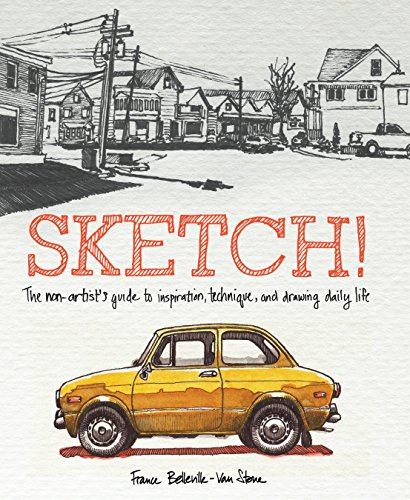 Sketch!: The Non-Artist's Guide to Inspiration, Technique, and Drawing Daily Life (From Pencils France)