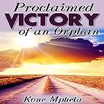 Proclaimed Victory of an Orphan | Kone Mphela