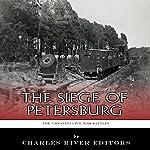 The Greatest Civil War Battles: The Siege of Petersburg |  Charles River Editors