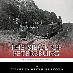 The Greatest Civil War Battles: The Siege of Petersburg