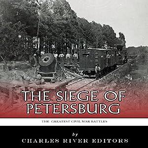 The Greatest Civil War Battles: The Siege of Petersburg Audiobook