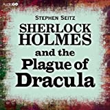 Sherlock Holmes and the Plague of Dracula by Stephen Seitz front cover