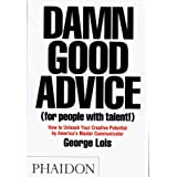 Damn Good Advice (For People with Talent!): How To Unleash Your Creative Potential by America's Master Communicator, George L