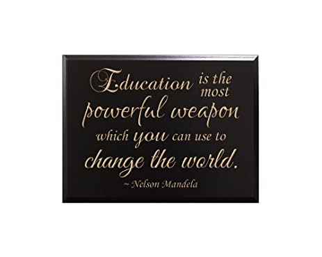 Education Is The Most Powerful Weapon Which You Can Use To Change The  World. ~