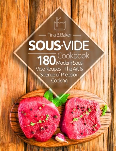 Sous Vide Cookbook: 180 Modern Sous Vide Recipes - The Art and Science of Precision Cooking at Home (Plus Cocktails) cover