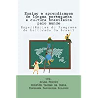 Ensino E Aprendizagem de Língua Portuguesa E Cultura Brasileira Pelo Mundo: Experièncias Do Programa de Leitorado Do Brasil